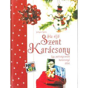 Ha eljön Szent Karácsony  EGY PUTTONYRAVALÓ KARÁCSONYI ÖTLET     Gattyán Ágnes