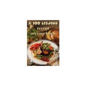 A 100 legjobb recept ínyenceknek