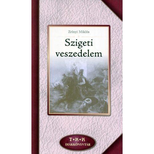 Szigeti veszedelem   -   Zrínyi Miklós     teljes terjedelemben új kiadvány