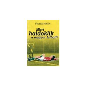 Miért haldoklik a magyar futball?