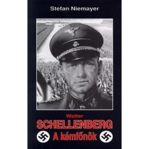 Walter Schellenberg - A kémfőnök