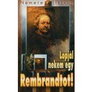 Lopjál nekem egy Rembrandtot!