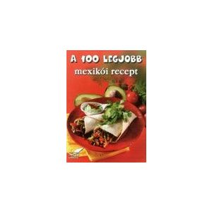 A 100 legjobb mexikói recept
