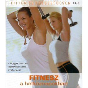 Fitten és egészségesen - Fitnesz a hétköznapokban