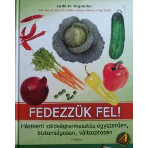 Fedezzük fel! - Házikerti zöldségtermesztés egyszerűen, biztonságosan, változatosan