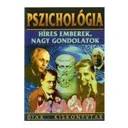 Pszichológia: Híres emberek, nagy gondolatok