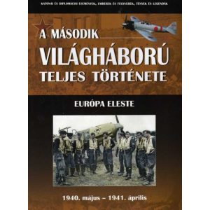 A második világháború teljes története - 2. Kötet - Európa eleste