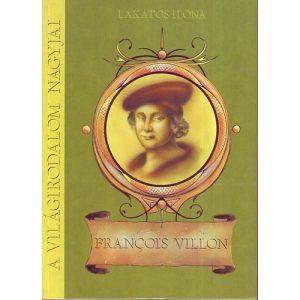 A világirodalom nagyjai: Francois Villon