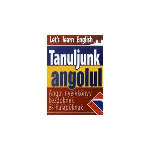 Tanuljunk angolul - Angol nyelvkönyv kezdőknek és haladóknak