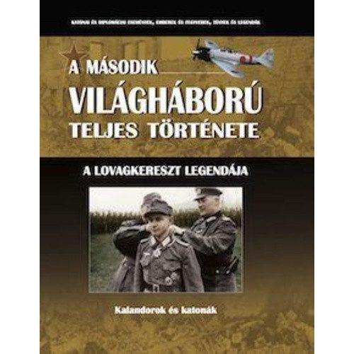 A második világháború teljes története - 20. Kötet - A lovagkereszt legendája