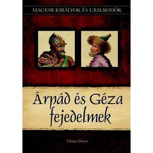 Árpád és Géza fejedelmek - Magyar királyok és uralkodók 1.