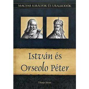 István és Orseolo Péter - Magyar királyok és uralkodók 2.