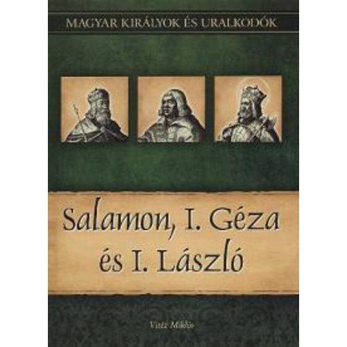 Salamon, I. Géza és I. László - Magyar királyok és uralkodók 4. / Szállítási sérült/