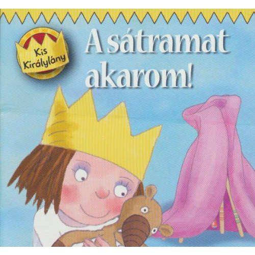 Kis Királylány - A sátramat akarom!
