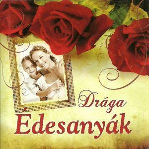 Drága Édesanyák -  Kedves ajándékkönyv Édesanyáknak és Nagymamáknak minden  alkalomra