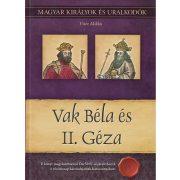 Vak Béla és II. Géza - Magyar királyok és uralkodók 6. /Szállítási sérült /