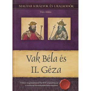 Vak Béla és II. Géza - Magyar királyok és uralkodók 6.