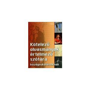 Kötelező olvasmányok értelmező szótára középiskolásoknak