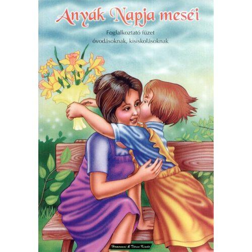Anyák napja meséi - foglalkoztató füzet óvodásoknak, kisiskolásoknak