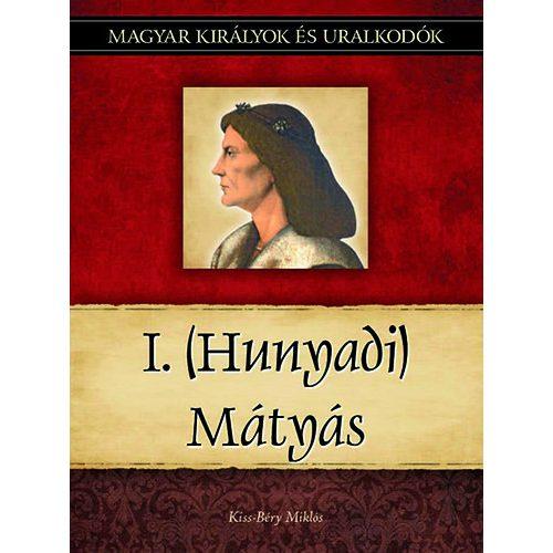 I. (Hunyadi) Mátyás - Magyar királyok és uralkodók 13.