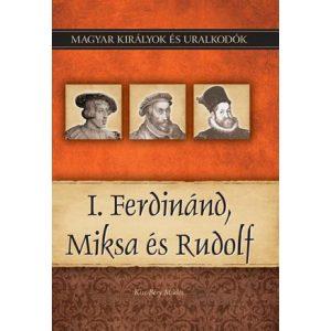 I. Ferdinánd, Miksa és Rudolf - Magyar királyok és uralkodók 15.