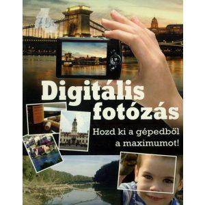 Digitális fotózás - Hozd ki a gépedből a maximumot!
