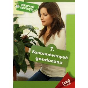 Otthonunk növényei 7. - Szobanövények gondozása
