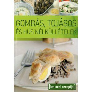 Ica néni receptjei - Gombás, tojásos és hús nélküli ételek