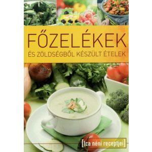 Ica néni receptjei - Főzelékek és zöldségből készült ételek