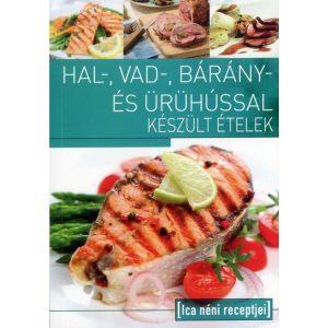 Ica néni receptjei - Hal-, vad-, bárány-, és ürühússal készült ételek
