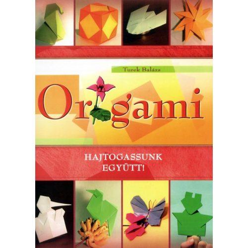 Origami - Hajtogassunk együtt!