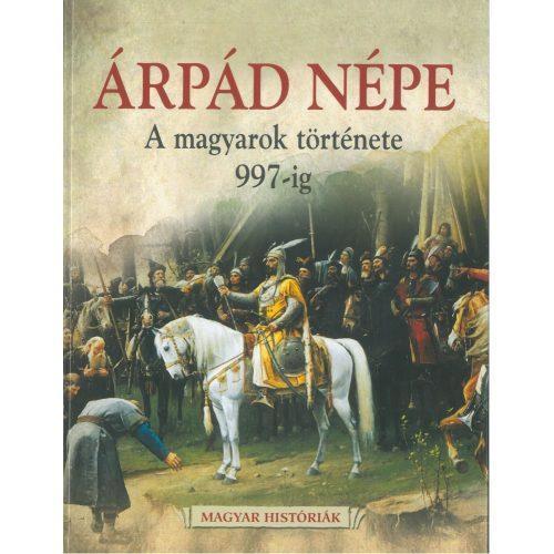 Árpád népe, A magyarok története 997-ig