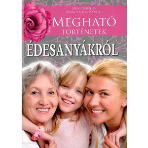 Megható történetek édesanyákról