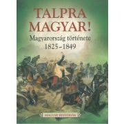 Talpra Magyar! Magyarország története 1825-1849