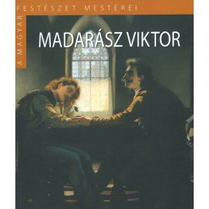 A magyar festészet mesterei: Madarász Viktor