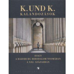 K.und K avagy kalandozások a Habsburg Birodalom nyomában a XXI. században
