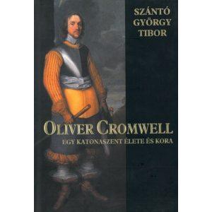 Oliver Cromwell- Egy katona élete és kora