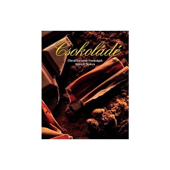 Csokoládé-ellenállhatatlan finomságok lépésről lépésre - KIEMELT AJÁNLAT!