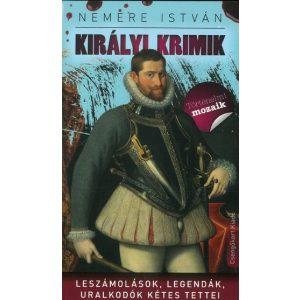 Királyi Krimik - Leszámolások, legendák, uralkodók kétes tettei
