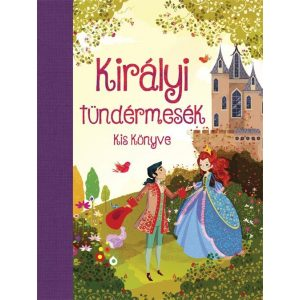 Királyi tündérmesék kiskönyve