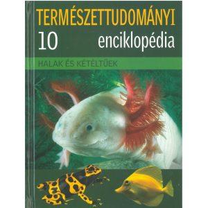 Halak és Kétéltűek - Természettudományi enciklopédia 10.