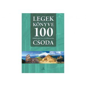 Legek könyve 100 földrajzi és civilizációs csoda