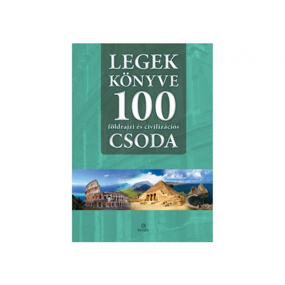 Legek könyve 100 földrajzi és civilizációs csoda /Szállítási sérült/