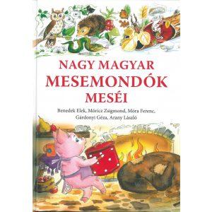 Nagy Magyar Mesemondók Meséi / Benedek Elek,Móricz Zsigmond, Móra Ferenc, Gárdonyi Géza, Arany László/
