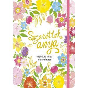 Szeretlek anya- Inspirációs könyv jegyzeteléshez/ Gumiszalagos Inspirációs könyv/
