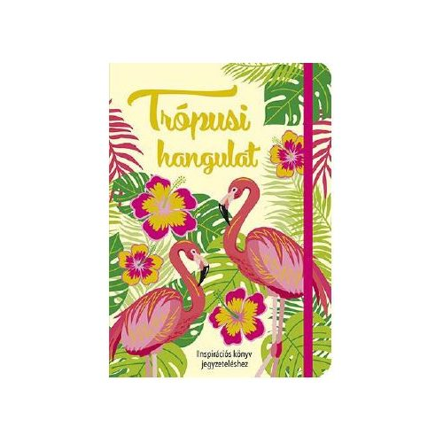 Trópusi hangulat - Inspirációs könyv jegyzeteléshez /Gumiszalagos Inspirációs könyv/