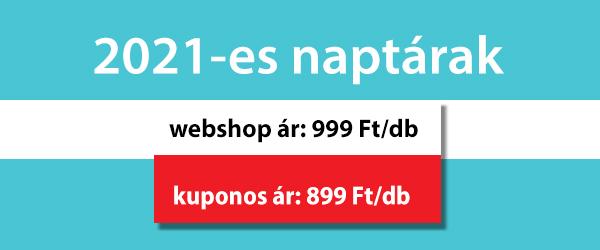 2021-es naptárak, webshop ár: 999 Ft/db, kuponos ár: 899 Ft/db